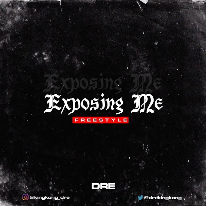MUSIC: DRE – Exposing Me (Freestyle) | @DreKingkong