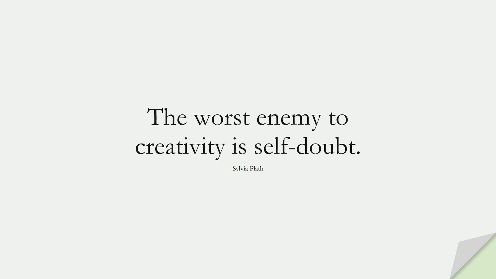 The worst enemy to creativity is self-doubt. (Sylvia Plath);  #ShortQuotes