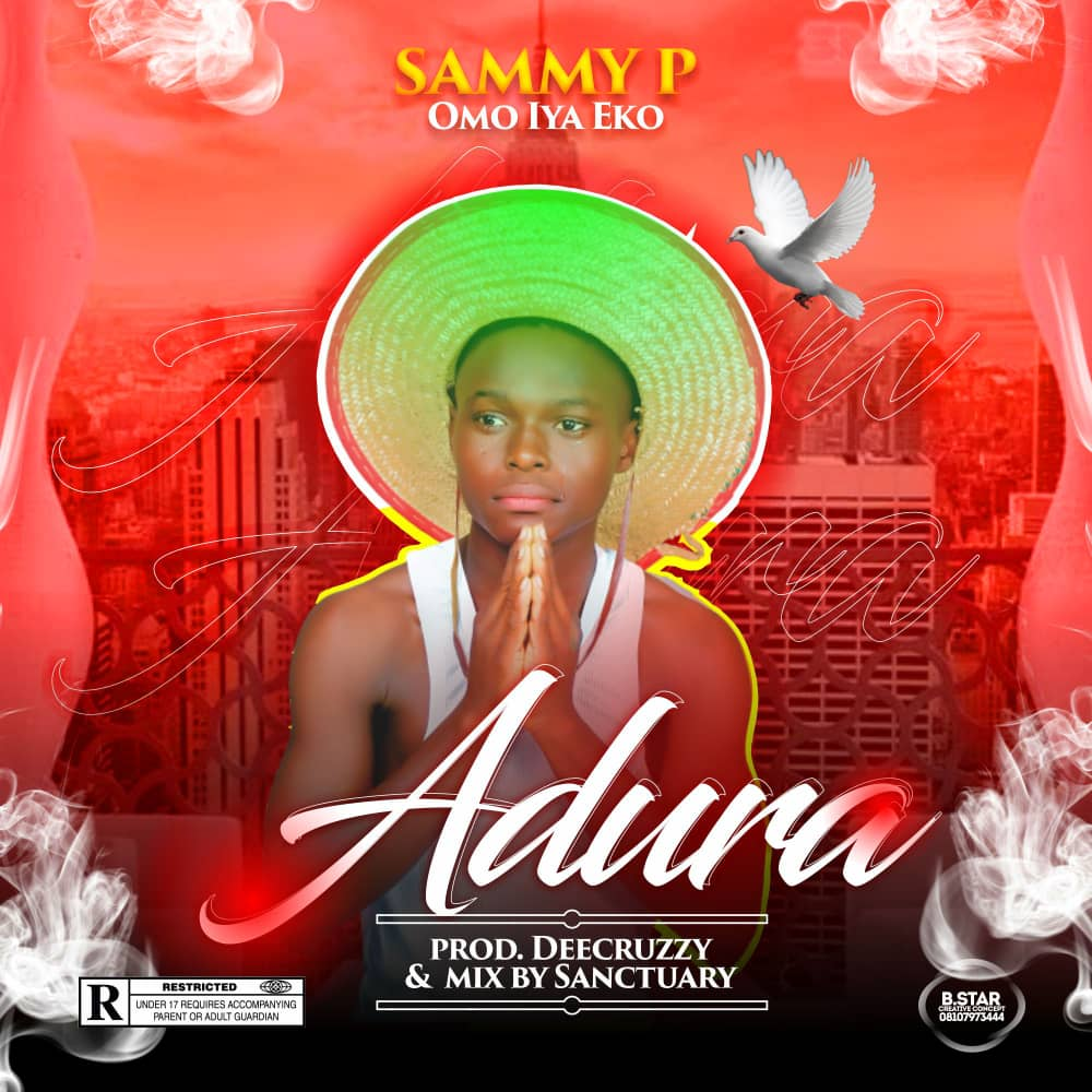 [Music] Sammy P (omo iya eko) - Adura (prod. Deecruzzy) (mixed: Sanctuary) #Arewapublisize