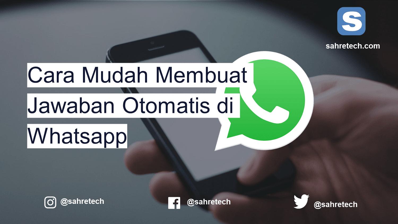 Cara Mudah Membuat Jawaban Otomatis di Whatsapp