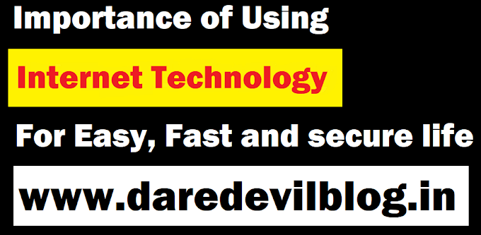 Importance of Internet Technology for Easy, Fast and Secure Life