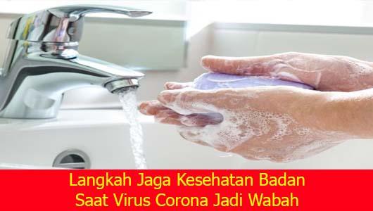 Langkah Jaga Kesehatan Badan Saat Virus Corona Jadi Wabah