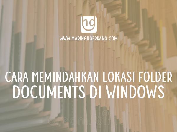 Cara Memindahkan Lokasi Folder Documents di Windows