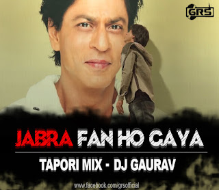 JABRA-FAN-HO-GAYA-FAN-ANTHEM-TAPORI-MIX-DJ-GAURAV-GRS