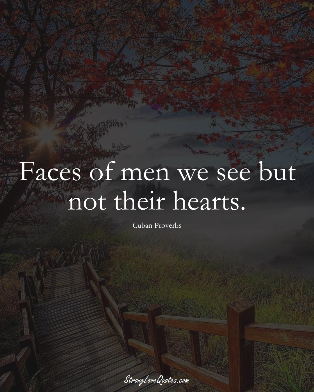 Faces of men we see but not their hearts. (Cuban Sayings);  #CaribbeanSayings