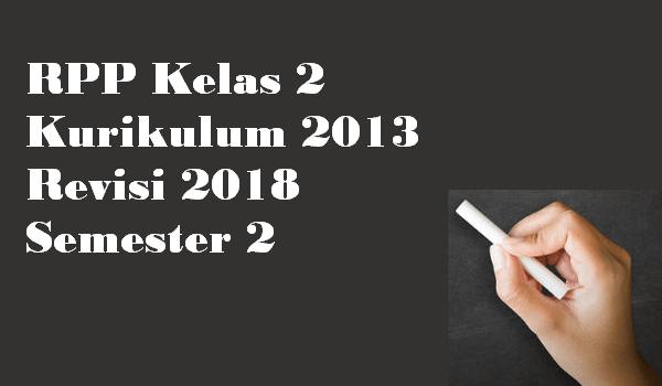 RPP Kelas 2 Kurikulum 2013 Revisi 2018 Semester 2