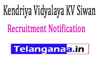 Kendriya Vidyalaya KV Siwan Recruitment Notification 2017