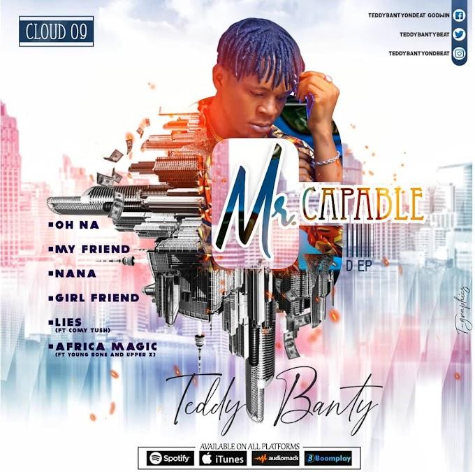 Teddybanty - Mr Capable EP || cc: @gbeduxclu_com @gbedu9ja