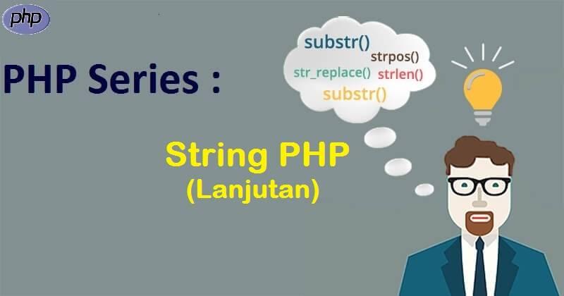PHP Series : String dalam PHP  (Lanjutan)