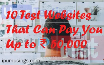 10 Test Websites That Can Pay You Up to ₹ 50000 Per Month  (#ipumusings)(#earnwhileyoulearn)(#webtesting)
