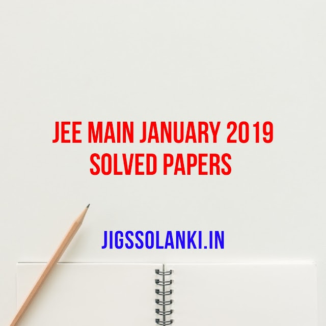 JEE MAIN JANUARY 2019 SOLVED PAPERS CONDUCTED BY NTA