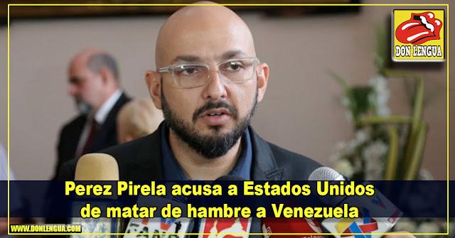 Perez Pirela acusa a Estados Unidos de matar de hambre a Venezuela