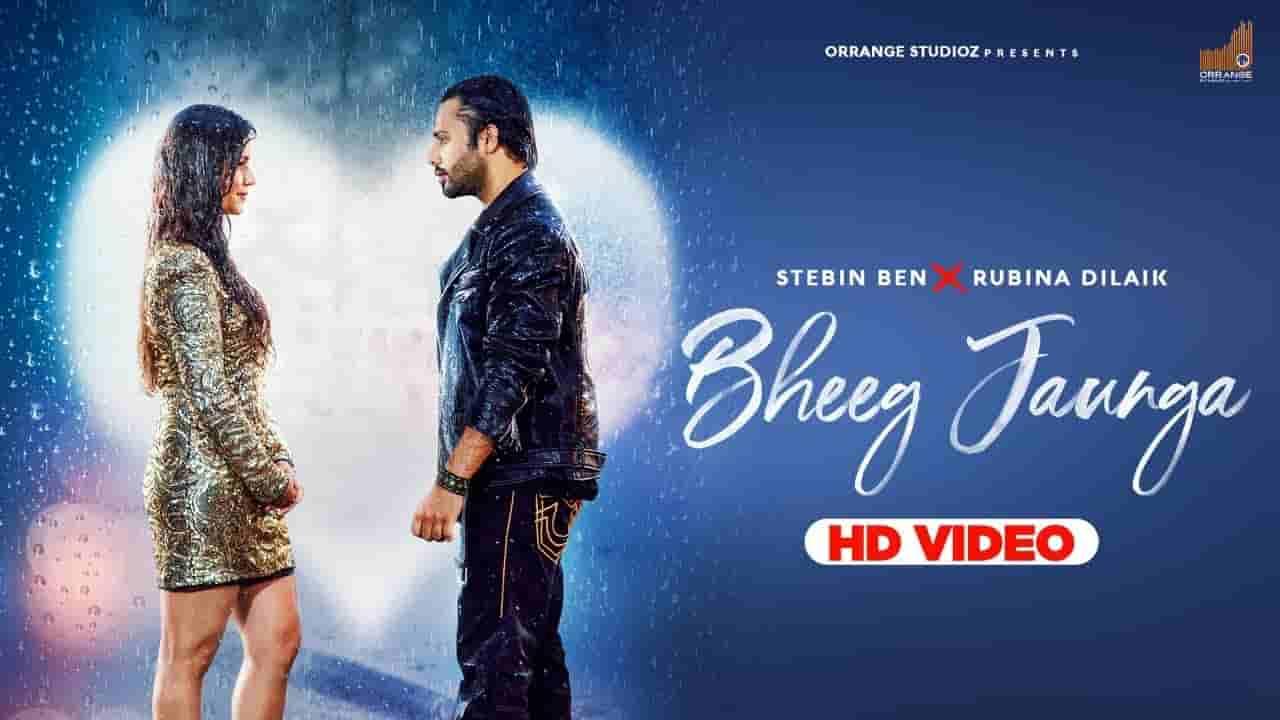 Bheeg jaunga lyrics Stebin Ben Rubina Dilaik Hindi Song