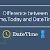 Difference between DateTime.Today and DateTime.Now