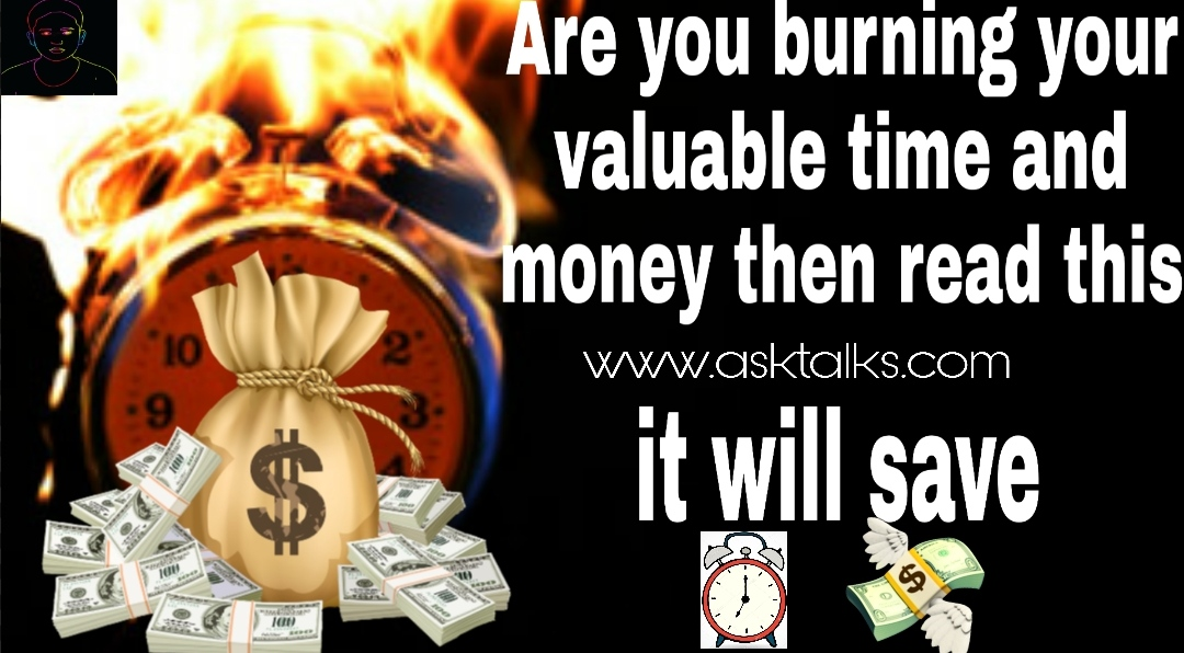 Burning time and money