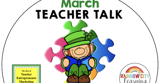 March Teacher Talk 2018