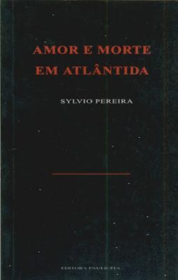 Amor e morte em Atlântida. Sylvio Pereira. Editora Paulicéia. 1994 (1ª edição). ISBN: 85-85391-34-0.