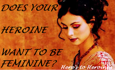 Does Your Heroine Want to be Feminine?