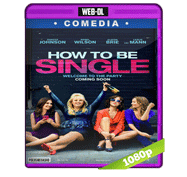 How to Be Single (2016) Web-DL 1080p Audio Dual Latino/Ingles 5.1
