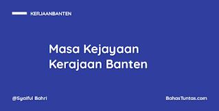 Masa Kejayaan Kesultanan Banten