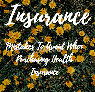 Mistakes To Avoid When Purchasing Health Insurance
