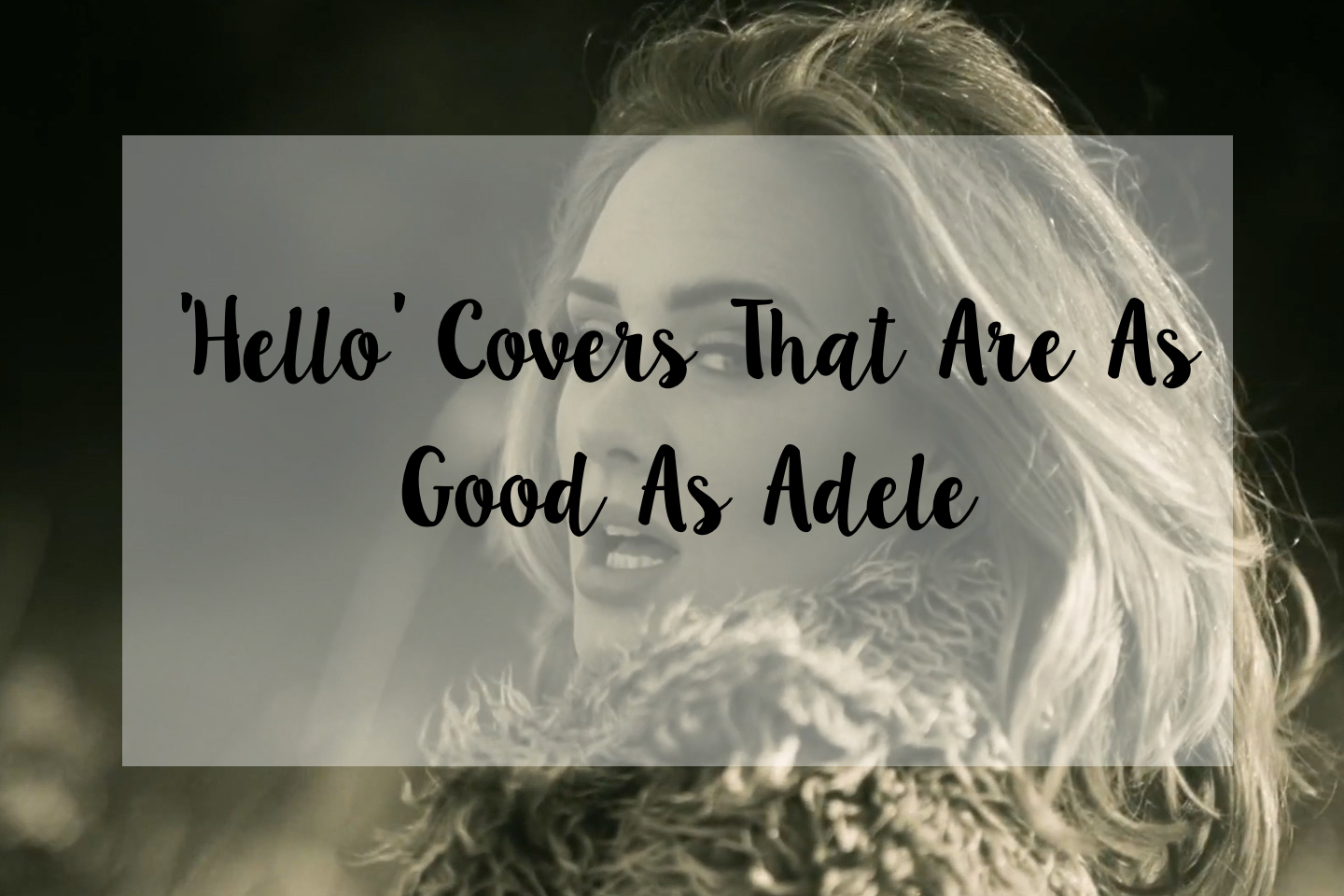 'Hello' Covers That Are As Good As Adele