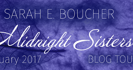 Blog Tour: Midnight Sisters by Sarah E. Boucher