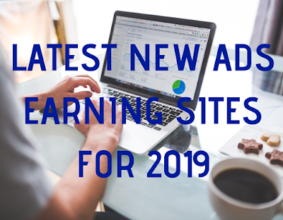 Latest New Ads Earning websites for 2019