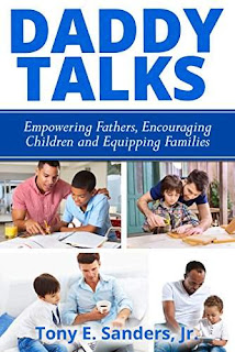 Daddy Talks: Empowering Fathers, Encouraging Children and Equipping Families by Tony Sanders, Jr.