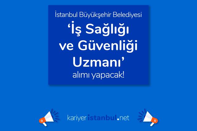 İstanbul Büyükşehir Belediyesi iş güvenliği uzmanı alacak. İBB iş ilanında aranan nitelikler neler? Detaylar kariyeristanbul.net'te!