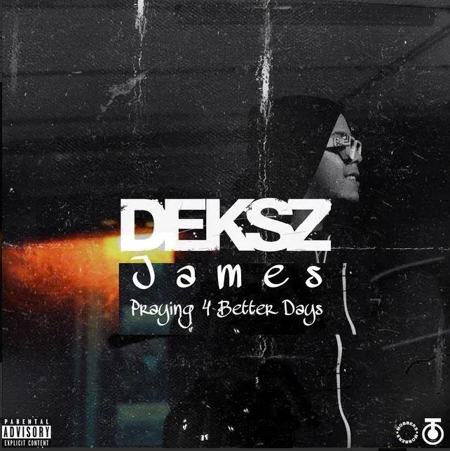 Dekzs James - Praying 4 Better Days