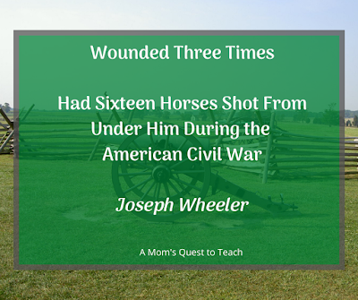"""text: wounded three times; had sixteen horses shot from under him during the American Civil War; Joseph Wheeler; A Mom's Quest to Teach""""; background photo of cannon"""