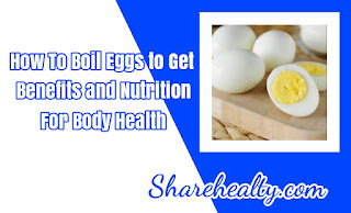 How To Boil Eggs to Get Benefits and Nutrition for Body Health