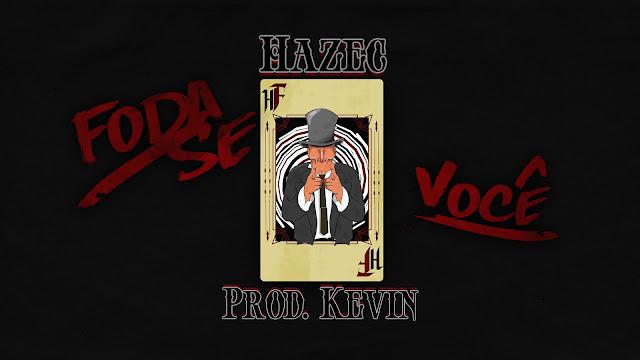 """Hazec lança o som """"Foda-se Você"""""""