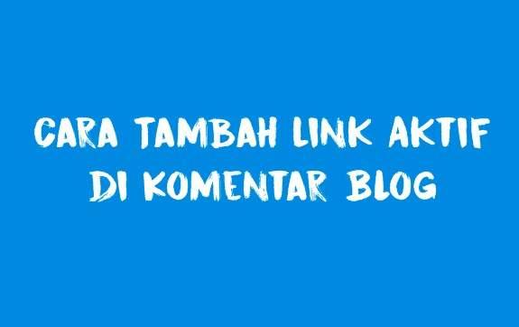Cara menambahkan link Aktif di Komentar Blog