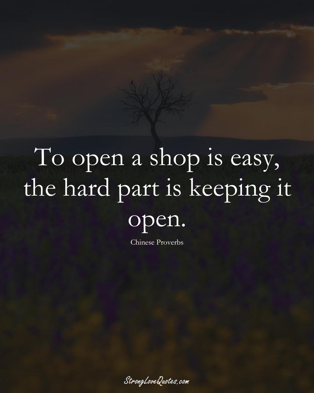 To open a shop is easy, the hard part is keeping it open. (Chinese Sayings);  #AsianSayings