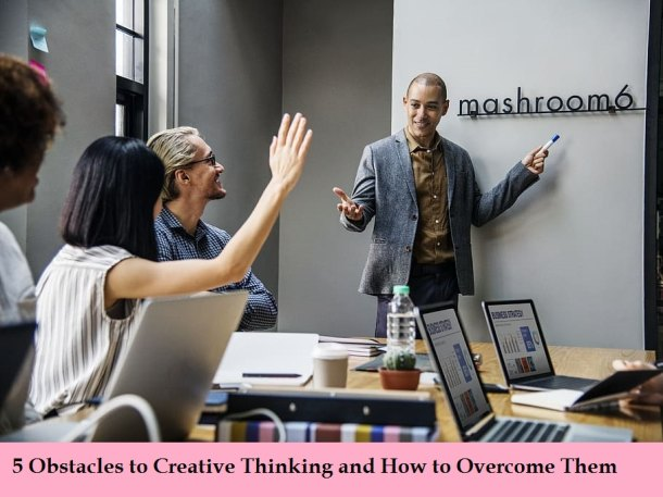 5 Obstacles to Creative Thinking and How to Overcome Them