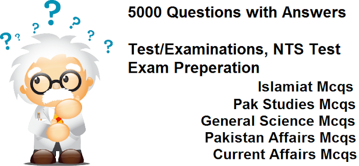 5000 Questions with Answers for Islamiat Mcqs, Pak Studies Mcqs, General Science Mcqs, Pakistan Affairs Mcqs and Current Affairs