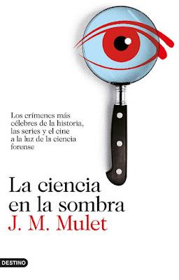 LIBRO - La ciencia en la sombra J.M. Mulet (Destino - 14 Junio 2016) Los crímenes más célebres de la historia, las series y el cine, a la luz de la ciencia forense CIENCIA | Edición papel & digital ebook kindle Comprar en Amazon España