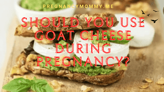 Should You Use Goat Cheese During Pregnancy?