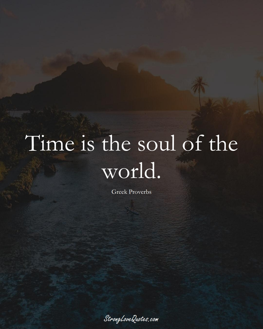 Time is the soul of the world. (Greek Sayings);  #EuropeanSayings