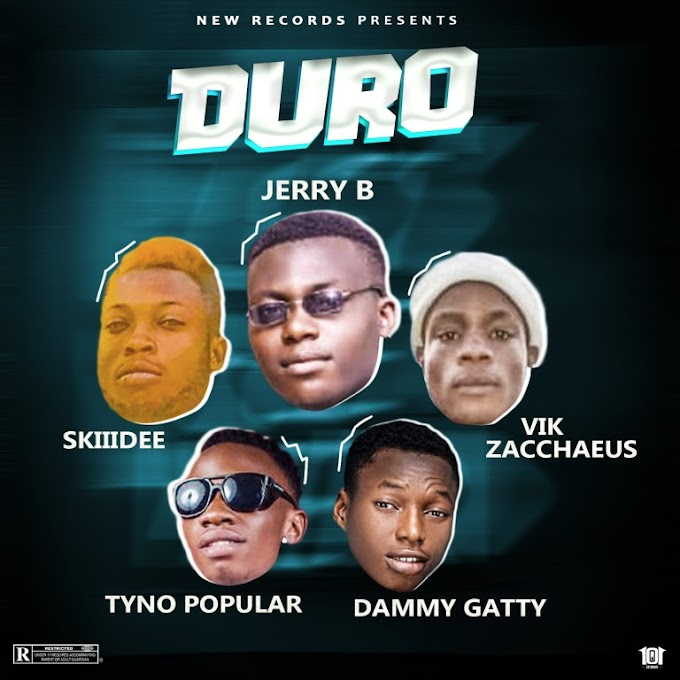 Jerry B X Dammy Gatty X Tyno Popular X Skiidee X Vik Zacchaeus – Duro