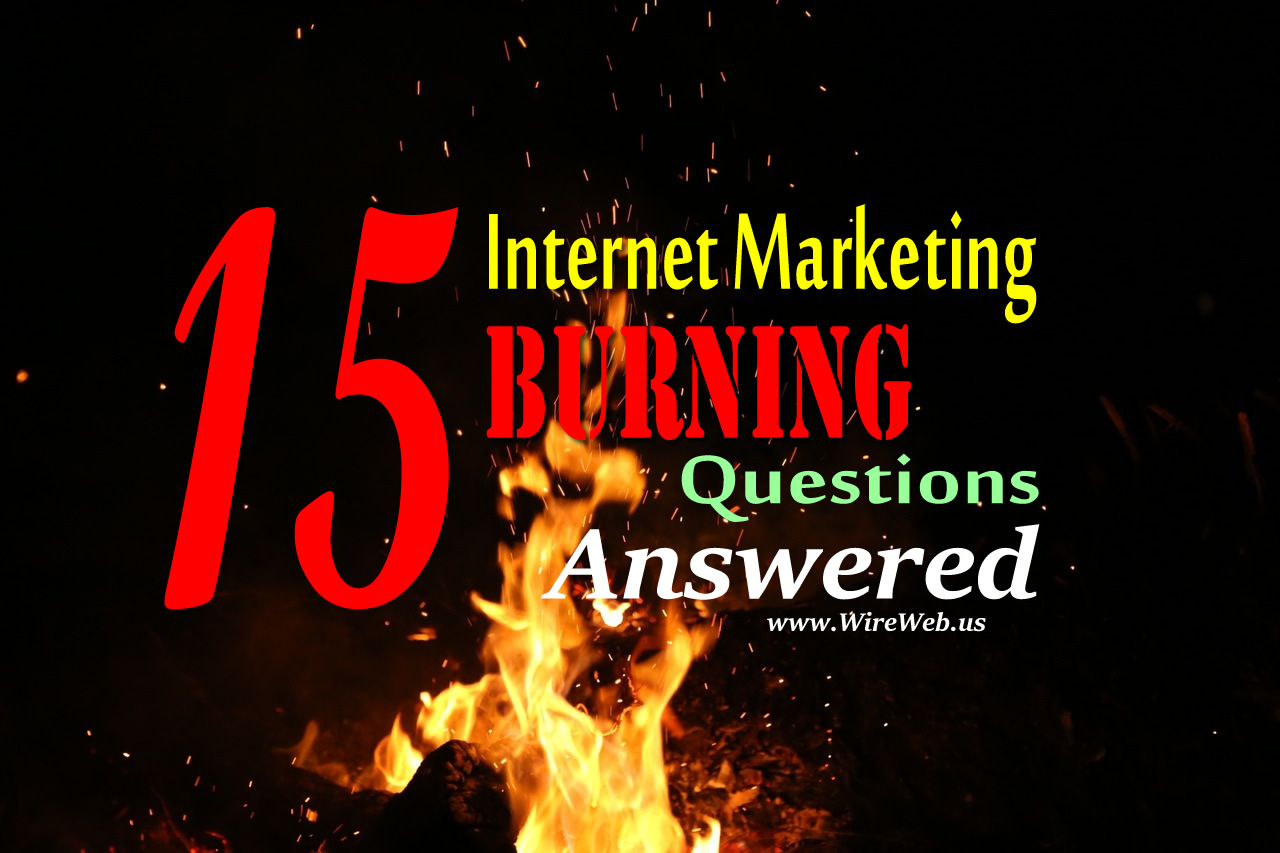 15 Internet Marketing Burning Questions Answered.