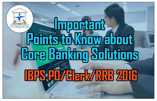 Important Points to Know about Core Banking Solutions – Banking Awareness for Upcoming IBPS PO/Clerk/RRB Exams 2016