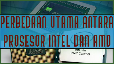 Perbedaan Processor Intel dan AMD