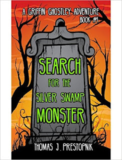 Search for the Silver Swamp Monster - a Griffin Ghostley adventure by Thomas J. Prestopnik
