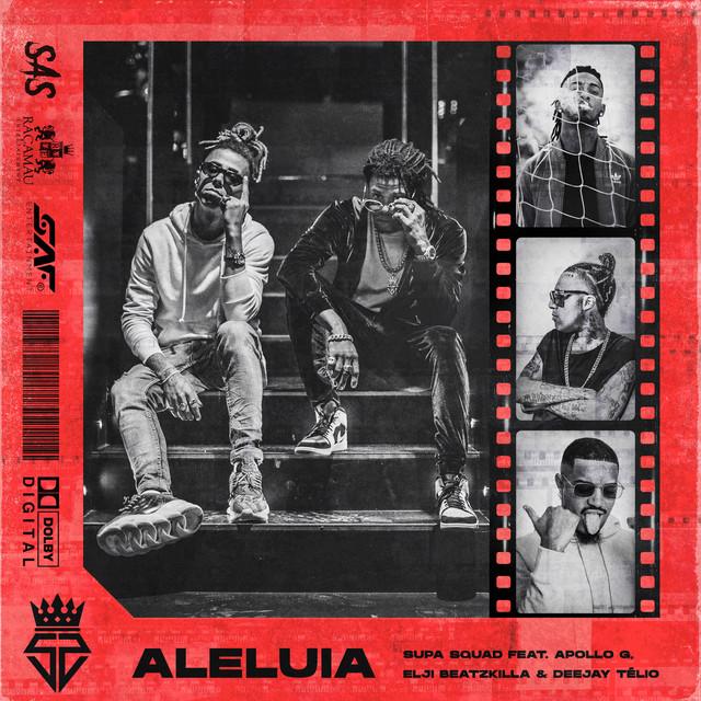 Supa Squad – Aleluia (feat. Apollo G, Elji Beatzkilla & Deejay Télio) [DPWNLOAD]