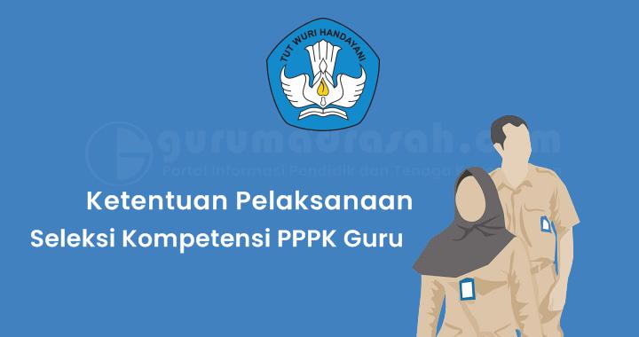 Pengumuman Ketentuan Pelaksanaan Seleksi Kompetensi PPPK Guru Tahun 2021