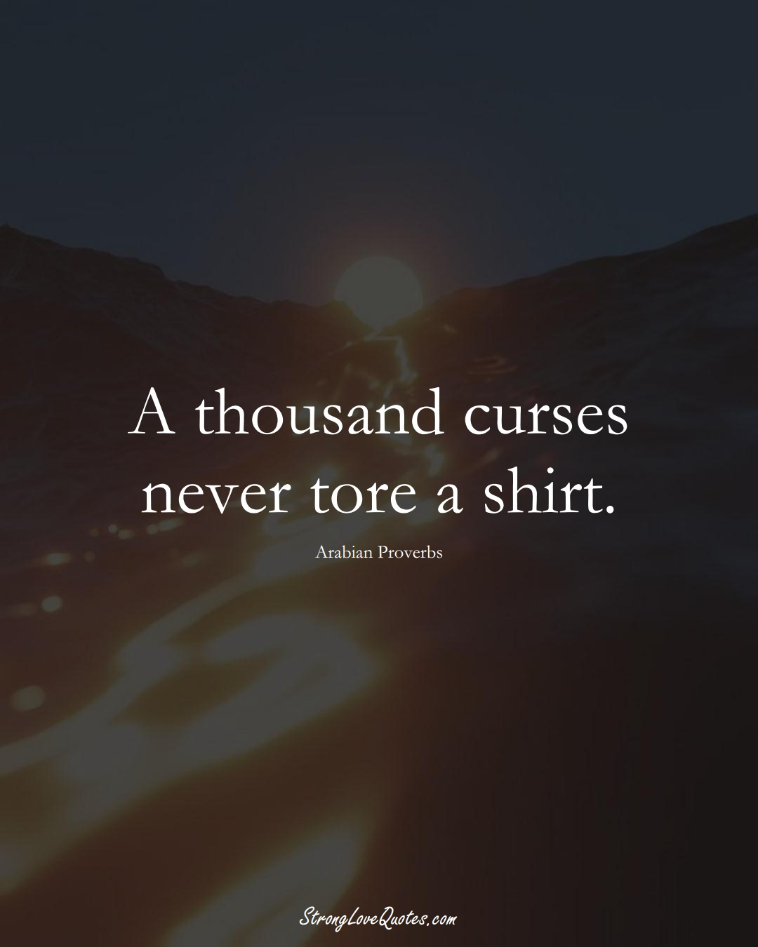 A thousand curses never tore a shirt. (Arabian Sayings);  #aVarietyofCulturesSayings