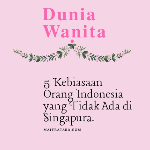5 Kebiasaan Orang Indonesia yang Tidak Ada Di Singapura.